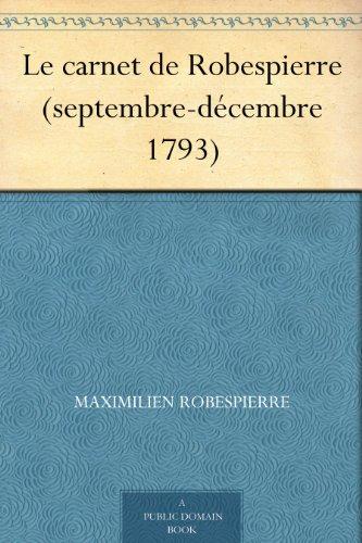 Le carnet de Robespierre (septembre-dcembre 1793)