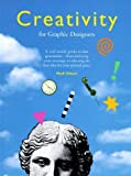 Creativity for Graphic Designers: A Real-World Guide to Idea Generation - From Defining Your Message to Selecting the Be