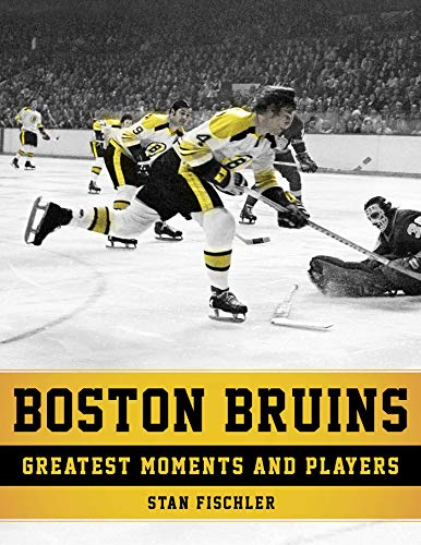Boston Bruins: Greatest Moments and Players -