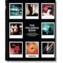 The Polaroid Book: Instant and Unique - The Best Images from the Polaroid Collection: 1 (Taschen\'s 25th Anniversary Special Editions)