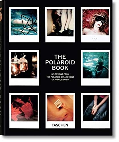 The Polaroid Book: Instant and Unique - The Best Images from the Polaroid Collection: 1 (Taschen's 25th Anniversary Special Editions) por Barbara Hitchcock; Steve Crist