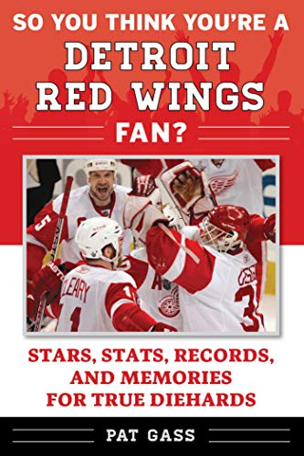 So You Think You're a Detroit Red Wings Fan?: Stars, Stats, Records, and Memories for True Diehards (So You Think You're a Team Fan Book 1) (English Edition)