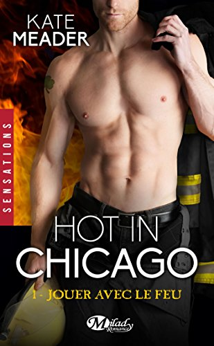 Jouer avec le feu: Hot in Chicago, T1 par Kate Meader