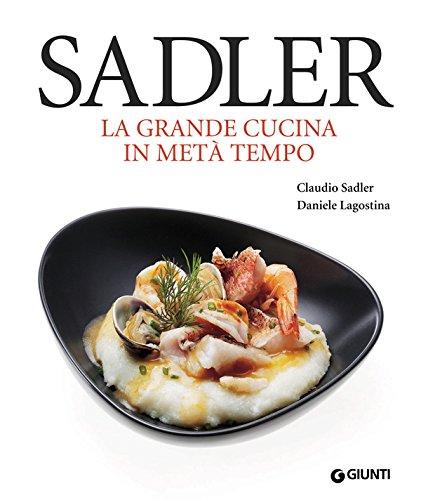 Sadler. La grande cucina in metà tempo (Grandi cuochi)