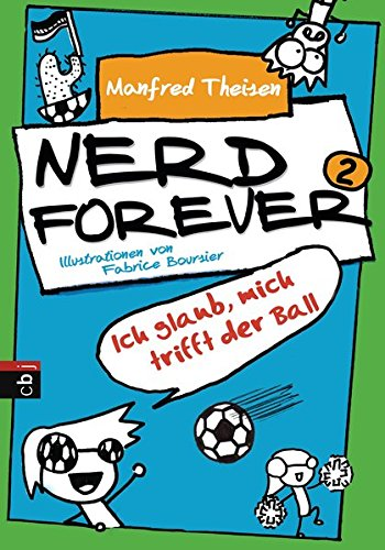 Nerd Forever - Ich glaub mich trifft der Ball (Nerd Forever - Die Serie, Band 2)