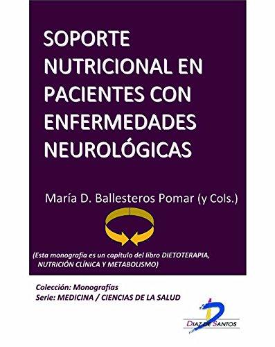Soporte nutricional en pacientes con enfermedades neurológicas (Este capítulo pertenece al libro Dietoterapia, nutrición clínica y metabolismo): 1 por María Dolores Ballesteros Pomar