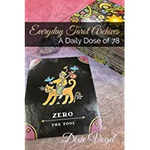 Everyday Tarot Archives: A Daily Dose of 78 (Living the Whole Deck Book 1) (English Edition)
