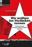 Wir wollten ins Verderben rennen: Die Geschichte des Sozialistischen Patientenkollektivs Heidelberg (Forschung fuer die Praxis - Hochschulschriften) - Christian Pross