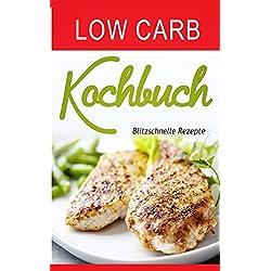 Low Carb Kochbuch: Blitzschnelle Rezepte (Low Carb Buch, Band 2)