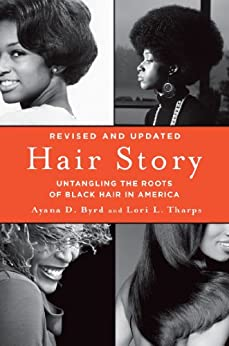 Hair Story: Untangling the Roots of Black Hair in America by [Byrd, Ayana, Tharps, Lori]