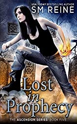 Lost in Prophecy: An Urban Fantasy Novel: Volume 5 (The Ascension Series) by S M Reine (2014-03-16)