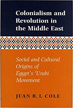 Colonialism and Revolution in the Middle East: Social and Cultural Origins of Egypt's 'Urabi Movement par [Cole, Juan R I]