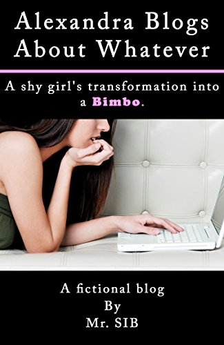 alexandra-blogs-about-whatever-a-shy-girls-transformation-into-a-bimbo-english-edition