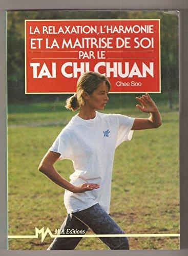 La Relaxation, l'harmonie et la maîtrise de soi par le tai chi chuan par C Soo