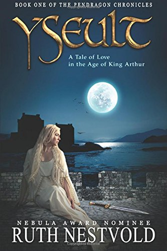 Yseult: A Tale of Love in the Age of King Arthur: Volume 1 (The Pendragon Chronicles)