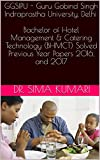 GGSIPU - Guru Gobind Singh Indraprastha University, Delhi: Bachelor of Hotel Management & Catering Technology (BHMCT) Solved Previous Year Papers 2016. Success Series Book 11 (English Edition)