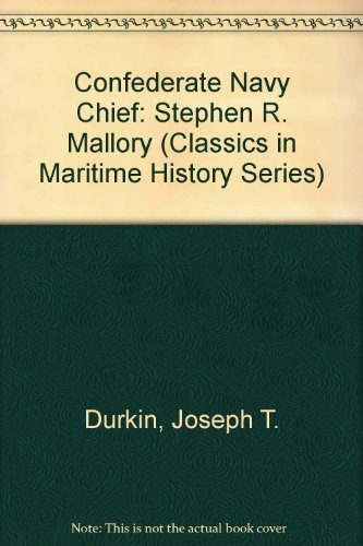 Confederate Navy Chief: Stephen R. Mallory (Classics in Maritime History Series) by Joseph T. Durkin (1987-07-30)