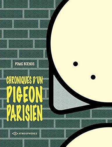 CHRONIQUES UN PIGEON PARISIEN par POME BERNOS