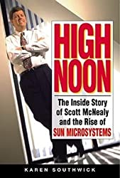High Noon: The Inside Story of Scott McNealy and the Rise of Sun Microsystems by Karen Southwick (1999-08-13)