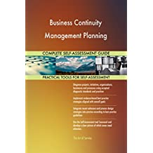Business Continuity Management Planning All-Inclusive Self-Assessment - More than 650 Success Criteria, Instant Visual Insights, Comprehensive Spreadsheet Dashboard, Auto-Prioritised for Quick Results