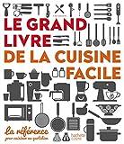 Le grand livre de la cuisine facile - La référence pour cuisiner au quotidien
