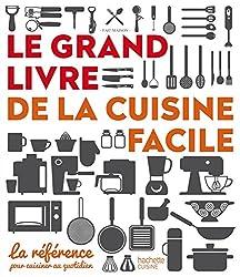 Le grand livre de la cuisine facile: La référence pour cuisiner au quotidien