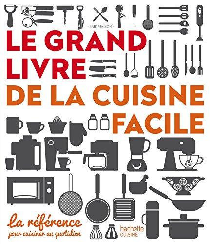 Le grand livre de la cuisine facile par Audrey Le Goff, Aurélie Desgages, Catherine Moreau, Clémentine Donnaint, Collectif
