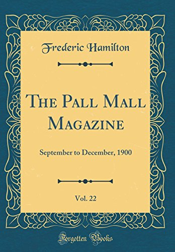 The Pall Mall Magazine, Vol. 22: September to December, 1900 (Classic Reprint)