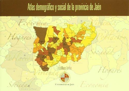 Descargar Libro Atlas demográfico y social de la provincia de Jaén (Colección Territorio y Sociedad) de José Menor Toribio