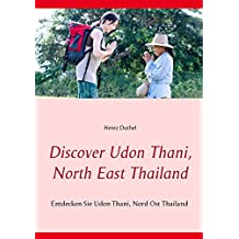 Discover Udon Thani, North East Thailand: Entdecken Sie Udon Thani, Nord Ost Thailand (Discover von Heinz Duthel 9)
