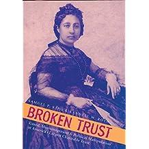 Broken Trust: Greed, Mismanagement & Political Manipulation at America's Largest Charitable Trust (Latitude 20 Books (Hardcover))