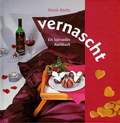 vernascht. Ein lust-volles Kochbuch