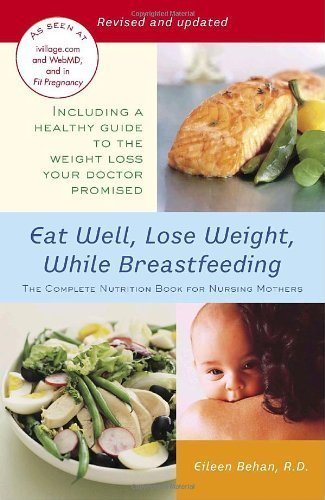 Eat Well, Lose Weight, While Breastfeeding: The Complete Nutrition Book for Nursing Mothers by Behan, Eileen (2007) Paperback