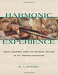 Harmonic Experience: Tonal Harmony from Its Natural Origins to Its Modern Expression by W. A. Mathieu (1997-08-01)
