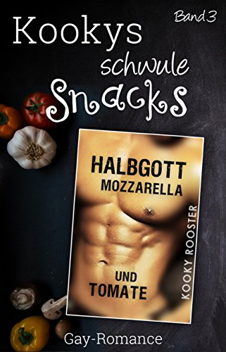 Kookys schwule Snacks - Band 3: Halbgott, Mozzarella und Tomate