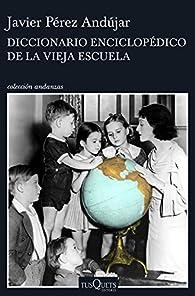 Diccionario enciclopédico de la vieja escuela par Javier Pérez Andújar