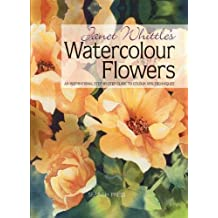 Janet Whittle's Watercolour Flowers: An Inspirational Step-By-Step Guide to Colour and Techniques by Janet Whittle (2011-09-01)
