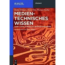 Medientechnisches Wissen: Band 1: Logik, Kybernetik, Informationstheorie (De Gruyter Studium)