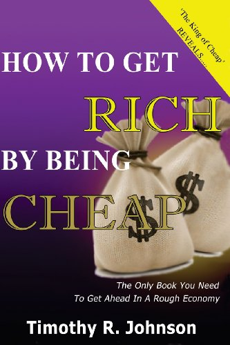 How to get Rich by being Cheap: CHeap is not a Five letter word its A 4 letter word means Cash in your pocket: Volume 1