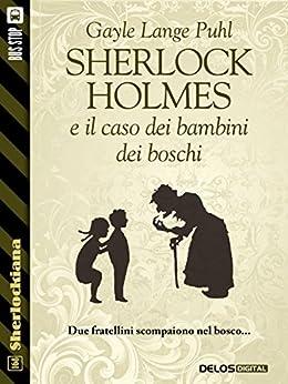 Sherlock Holmes e il caso dei bambini dei boschi (Sherlockiana) di [Gayle Lange Puhl]