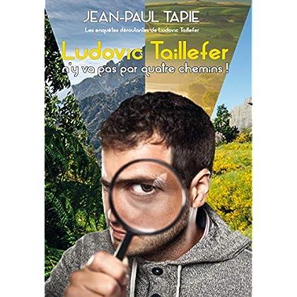 Ludovic Taillefer n'y va pas par quatre chemins: Les enquêtes déroutantes de Ludovic Taillefer