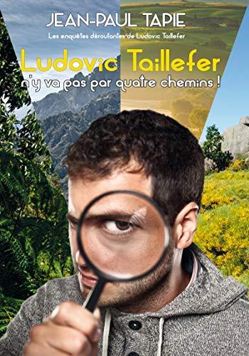 Ludovic Taillefer n'y va pas par quatre chemins: Les enquêtes déroutantes de Ludovic Taillefer par  Éditions Textes Gais