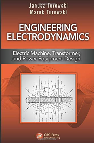 Engineering Electrodynamics: Electric Machine, Transformer, and Power Equipment Design