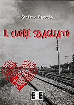 Il cuore sbagliato (Adrenalina) (Italian Edition) by [Stefano Pavesio]