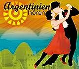 Argentinien hören: Eine musikalisch illustrierte Reise durch die Kulturgeschichte Argentiniens von den Mythen der indigenen Ureinwohner bis in die ... (Länder hören - Kulturen entdecken)
