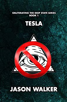 Tesla: Obliterating the Deep State Series Book 1 (English Edition) di [Walker, Jason]