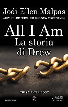 All I am. La storia di Drew (This Man Vol. 4) di [Malpas, Jodi Ellen]