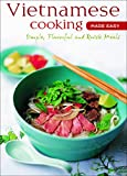 Vietnamese Cooking Made Easy: Simple, Flavorful and Quick Meals [Vietnamese Cookbook, 50 Recipes]