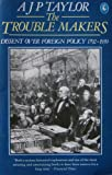 The Trouble Makers: Dissent Over Foreign Policy, 1792-1939 (Pelican)