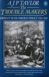The Trouble Makers: Dissent Over Foreign Policy 1792-1939 (Pelican)